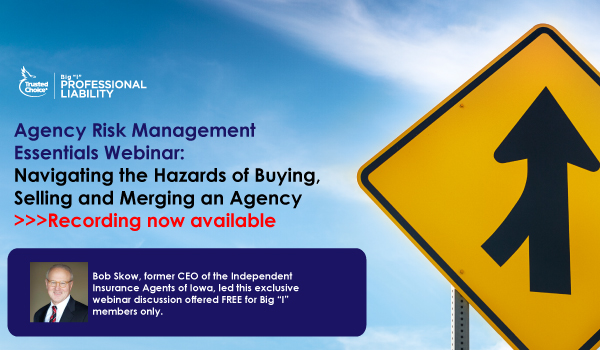 Agency Risk Management Essentials Webinar:  Navigating the Hazards of Buying, Selling and Merging an Agency